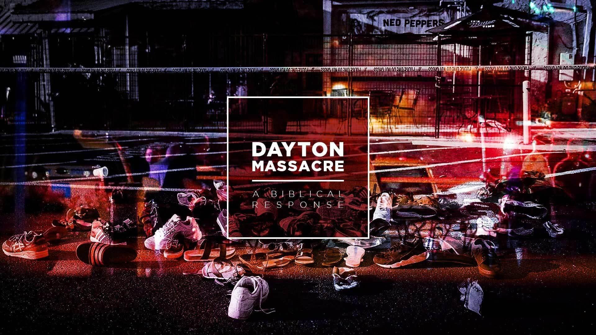 Dayton Massacre: A Biblical Response