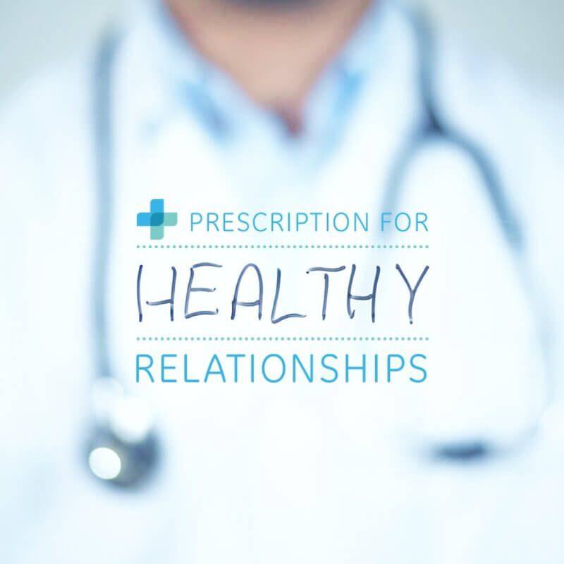 Prescription for Healthy Relationships