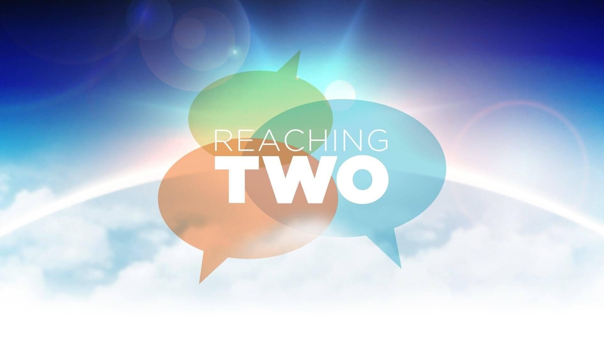 Reaching Two